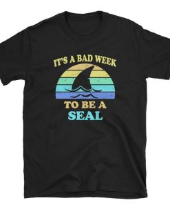 It's a Bad Week to be a Seal t shirt NA